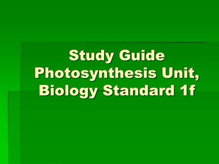 Study Guide Photosynthesis Unit, Biology Standard 1f.