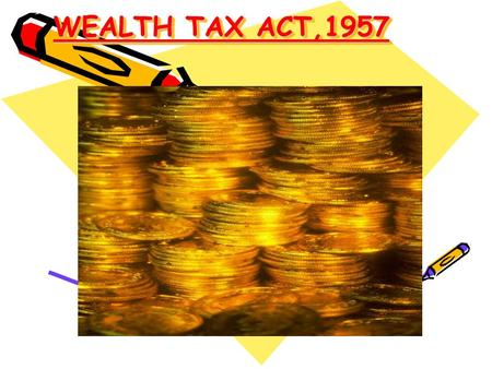 WEALTH TAX ACT,1957 WEALTH TAX ACT,1957. Charge Of Tax.