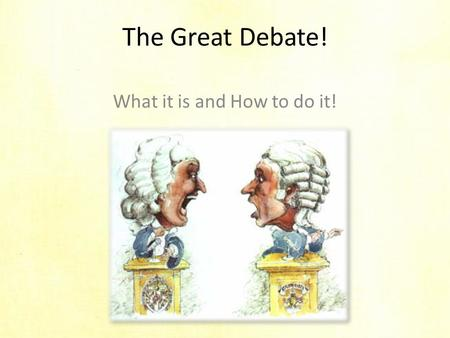 The Great Debate! What it is and How to do it!. BASIC TERMS! Debate: a game/discussion in which two opposing teams make speeches to support their arguments.
