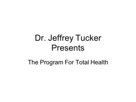 Dr. Jeffrey Tucker Presents The Program For Total Health.