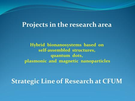 Projects in the research area Hybrid bionanosystems based on self-assembled structures, quantum dots, plasmonic and magnetic nanoparticles Strategic Line.