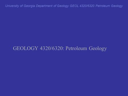 GEOLOGY 4320/6320: Petroleum Geology