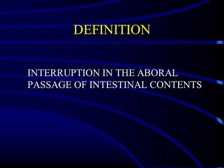 DEFINITION INTERRUPTION IN THE ABORAL PASSAGE OF INTESTINAL CONTENTS.