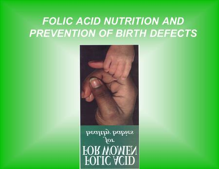 FOLIC ACID NUTRITION AND PREVENTION OF BIRTH DEFECTS.