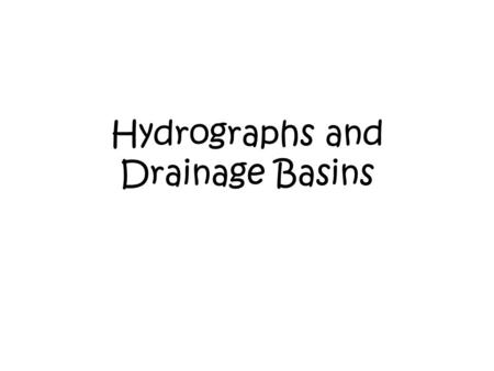 Hydrographs and Drainage Basins. Drainage Basins: A drainage basin is the catchment area of a river and its tributaries. The boundary of the catchment.