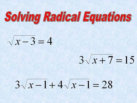 A radical equation is an equation that contains a radical.