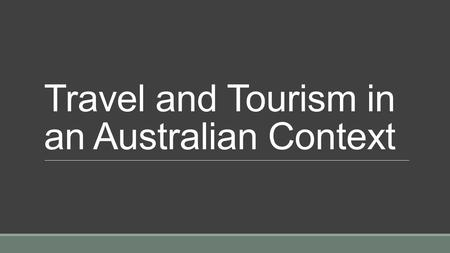 Travel and Tourism in an Australian Context. Australia has developed strong global links through its tourism and sport. Both industries are of great economic.