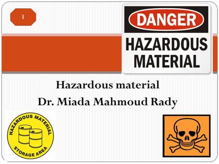 Hazardous material Dr. Miada Mahmoud Rady 1. Introduction  The Department of Transportation defines hazardous materials as any substance or material.