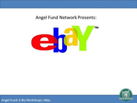 Angel Fund: E-Biz Workshops: eBay Angel Fund Network Presents: