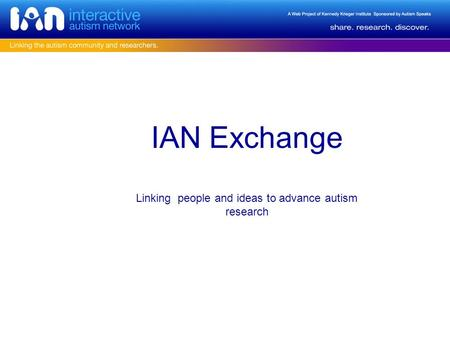 IAN Exchange Linking people and ideas to advance autism research.