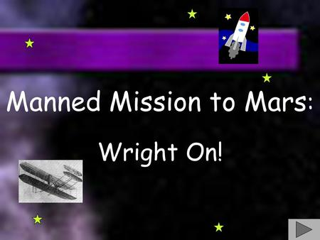 Manned Mission to Mars : Wright On! Table of Contents: Introduction Task Process Resources Evaluation Conclusion.