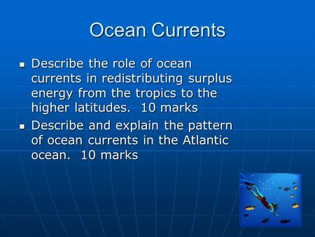 Ocean Currents Describe the role of ocean currents in redistributing surplus energy from the tropics to the higher latitudes. 10 marks Describe the role.