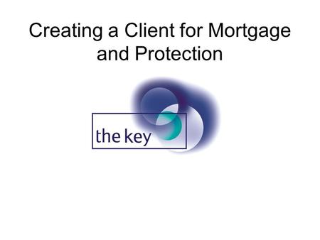 Creating a Client for Mortgage and Protection. Click here to enter a new client.