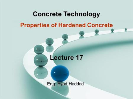 Concrete Technology Properties of Hardened Concrete Lecture 17 Eng: Eyad Haddad.