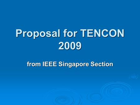 Proposal for TENCON 2009 from IEEE Singapore Section.