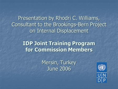 Presentation by Rhodri C. Williams, Consultant to the Brookings-Bern Project on Internal Displacement IDP Joint Training Program for Commission Members.