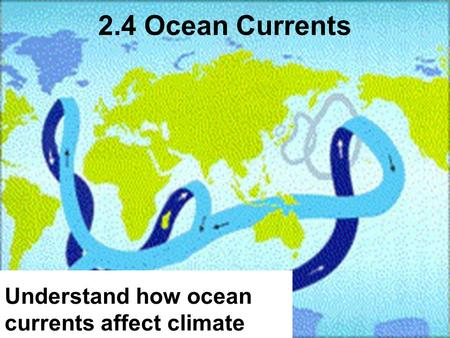 1 2.4 Ocean Currents Understand how ocean currents affect climate.