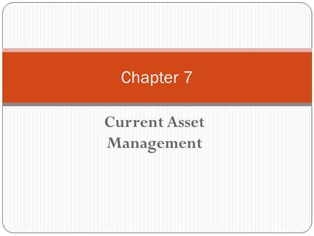 Current Asset Management Chapter 7. Chapter 7 - Outline What is Current Asset Management? Cash Management Ways to Improve Collections Marketable Securities.