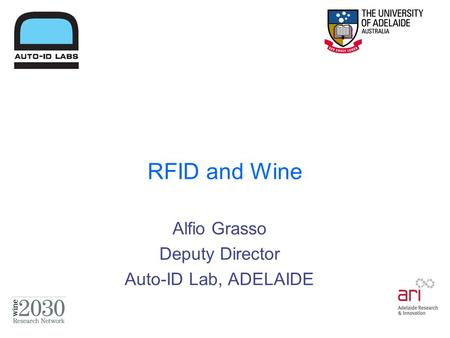 RFID and Wine Alfio Grasso Deputy Director Auto-ID Lab, ADELAIDE.