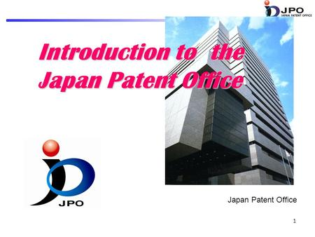 1 Introduction to the Japan Patent Office Japan Patent Office.