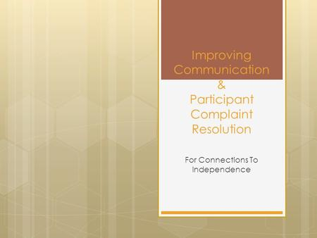 Improving Communication & Participant Complaint Resolution For Connections To Independence.
