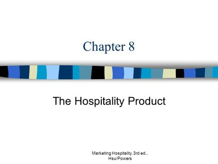 Marketing Hospitality, 3rd ed., Hsu/Powers Chapter 8 The Hospitality Product.