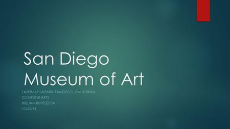 San Diego Museum of Art 1405 BALBOA PARK, SAN DIEGO, CALIFORNIA COMPUTER ARTS WILLIAM KUHELELOA 10/25/14.