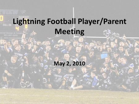 Lightning Football Player/Parent Meeting May 2, 2010.