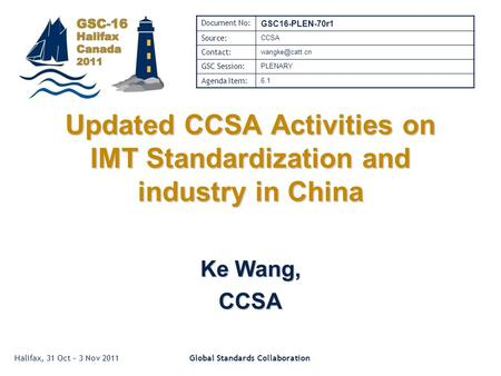 Halifax, 31 Oct – 3 Nov 2011Global Standards Collaboration Updated CCSA Activities on IMT Standardization and industry in China Ke Wang, CCSA Document.