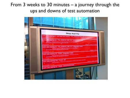 From 3 weeks to 30 minutes – a journey through the ups and downs of test automation.