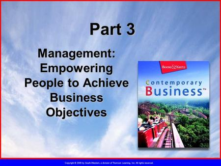 Copyright © 2005 by South-Western, a division of Thomson Learning, Inc. All rights reserved. Part 3 Management: Empowering People to Achieve Business Objectives.