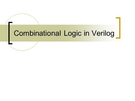 Combinational Logic in Verilog. Verilog for Combinational Circuits  How can Verilog be used to describe the various combinational building blocks? Can.