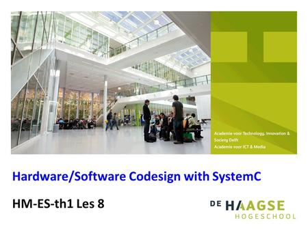 HM-ES-th1 Les 8 Hardware/Software Codesign with SystemC.
