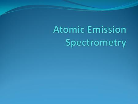 Flame Emission Spectroscopy Measure the intensity of emitted radiation Excited State Ground State Emits Special Electromagnetic Radiation.