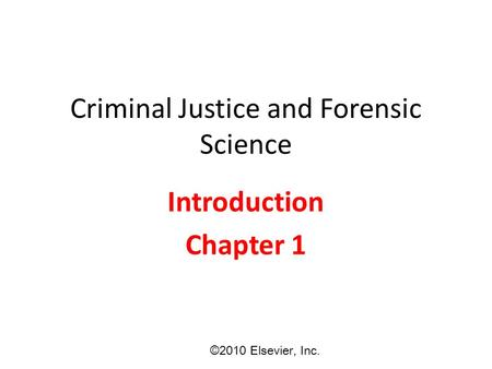 Criminal Justice and Forensic Science Introduction Chapter 1 ©2010 Elsevier, Inc.