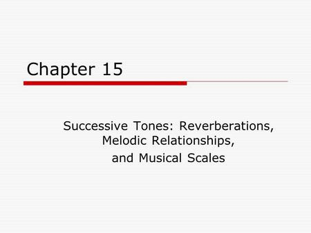 Chapter 15 Successive Tones: Reverberations, Melodic Relationships, and Musical Scales.