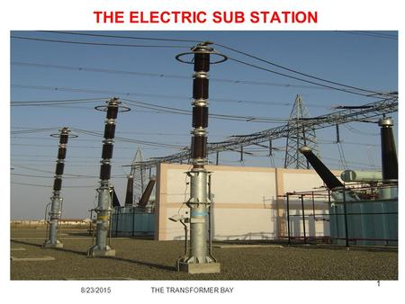 1 THE ELECTRIC SUB STATION 8/23/2015THE TRANSFORMER BAY 1.