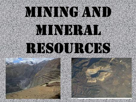 Mining and Mineral Resources. Minerals: solids with characteristic chemical composition, orderly internal structure, and a characteristic set of physical.