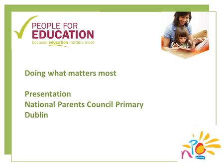 Doing what matters most Presentation National Parents Council Primary Dublin.