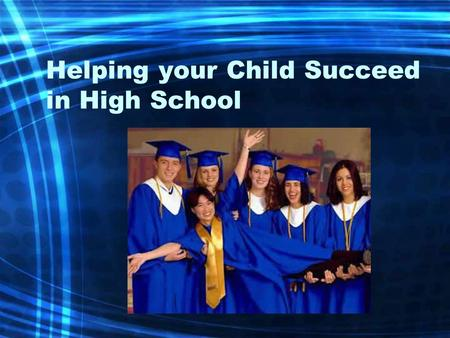 Helping your Child Succeed in High School. Graduating from High School In order to graduate, students in Georgia must: Select a program of study Successfully.
