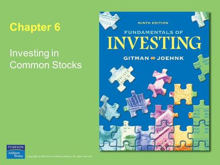 Chapter 6 Investing in Common Stocks. Copyright © 2005 Pearson Addison-Wesley. All rights reserved. 6-2 Investing in Common Stocks Learning Goals 1.Describe.