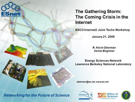 1 Networking for the Future of Science The Gathering Storm: The Coming Crisis in the Internet R. Kevin Oberman Senior Engineer
