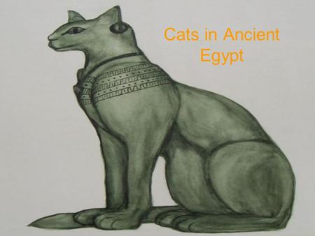 Cats in Ancient Egypt.
