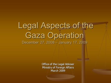 Legal Aspects of the Gaza Operation December 27, 2008 – January 17, 2009 Legal Aspects of the Gaza Operation December 27, 2008 – January 17, 2009 Office.