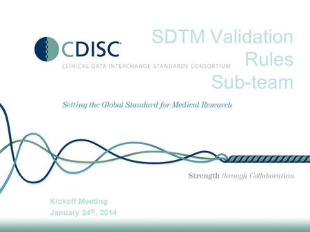 SDTM Validation Rules Sub-team Kickoff Meeting January 24 th, 2014.