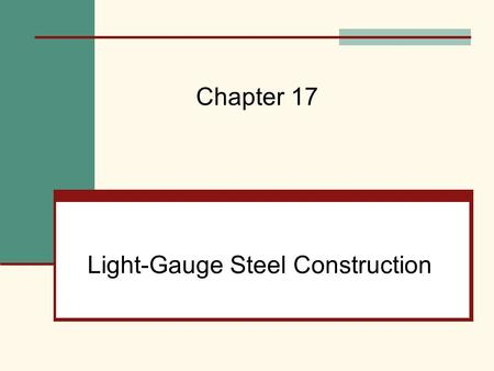 Light-Gauge Steel Construction Chapter 17. Mehta, Scarborough, and Armpriest : Building Construction: Principles, Materials, and Systems © 2008 Pearson.