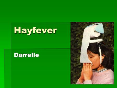 Hayfever Darrelle. AKT  A 30-year-old man presents with sneezing, nasal blockage and a constant runny nose. Which one of the following does not have.