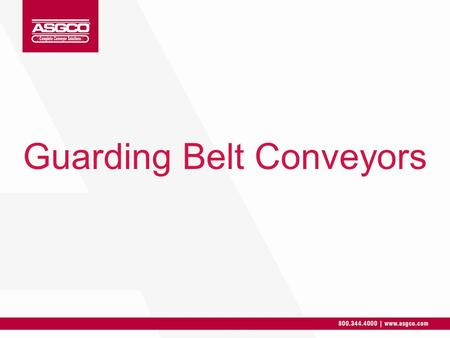 Guarding Belt Conveyors. 1.Setting The Guarding Policy 2.Things to Consider When Building a Guard or Guarding an Area 3.Common Areas Requiring Guarding.
