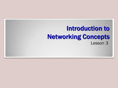 Lesson 3 Introduction to Networking Concepts Lesson 3.