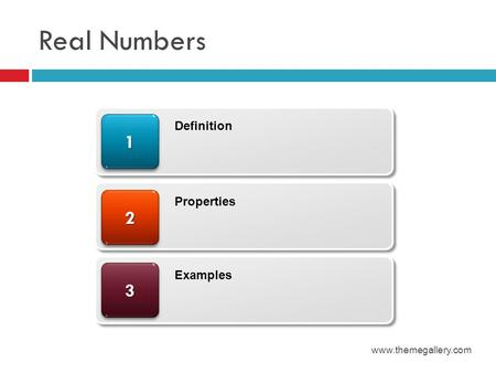 Real Numbers www.themegallery.com 22 11 Definition Properties 33 Examples.